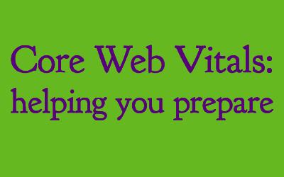 New Core Web Vitals Ranking Factor: Helping You Prepare